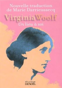 "Première de couverture de ""Un lieu à soi"", traduction de MArie Darrieussecq de l'essai ""A room of One's Own"" de Virginia Woolf. Editions Denoël."